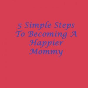 5 simiple steps happy momm