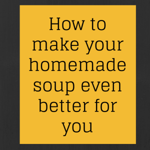 How to make home made soup more nutrious